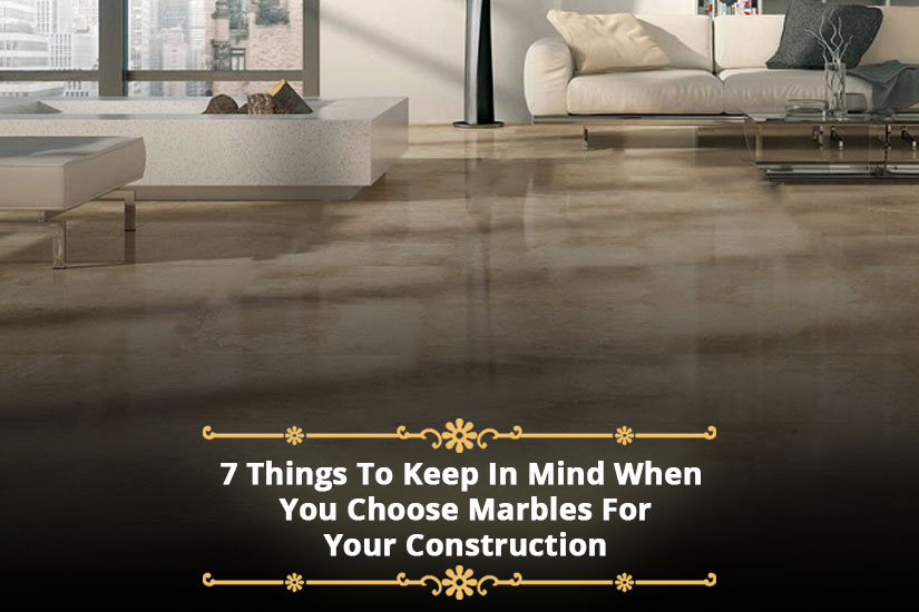 7 Things To Keep In Mind When You Choose Marbles For Your Construction