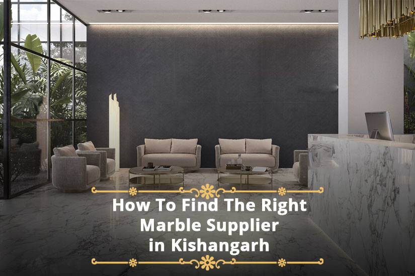 How To Find The Right Marble Supplier in Kishangarh