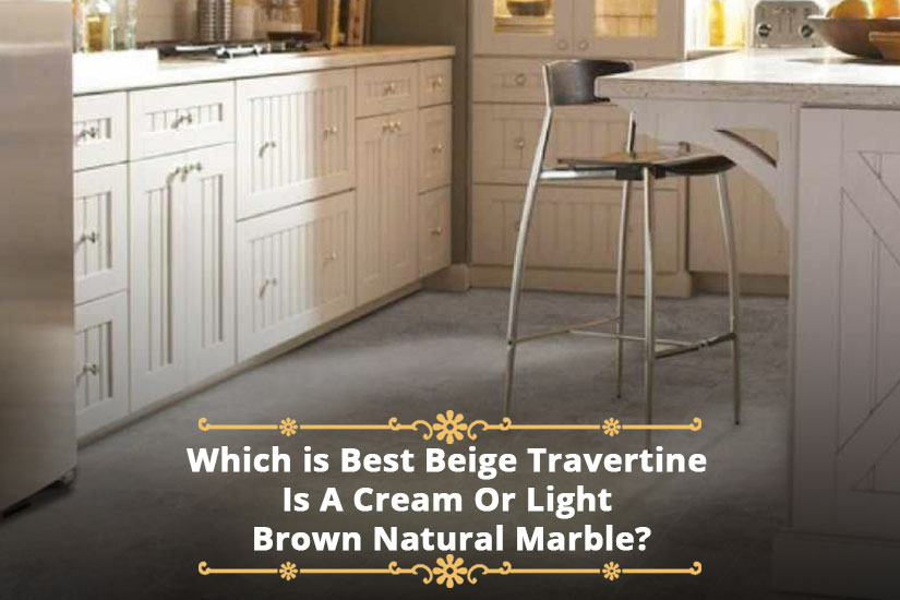Which is Best Beige Travertine Is A Cream Or Light Brown Natural Marble?