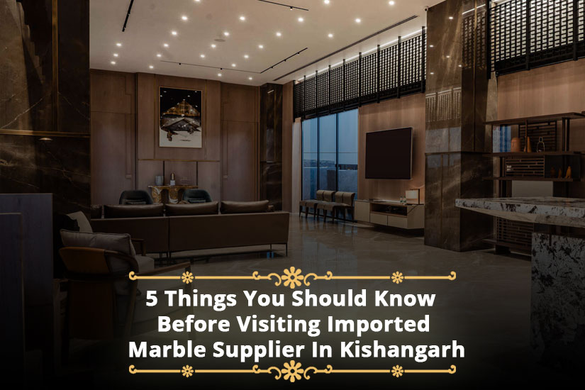 5 Things You Should Know Before Visiting Imported Marble Supplier In Kishangarh