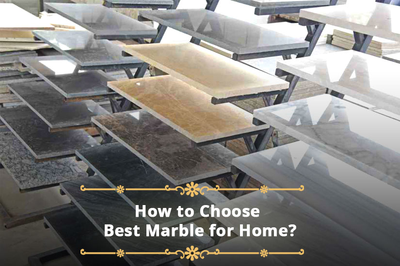 How to Choose Best Marble for Home?