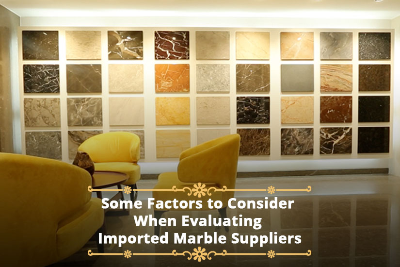 Some Factors to Consider When Evaluating Imported Marble Suppliers