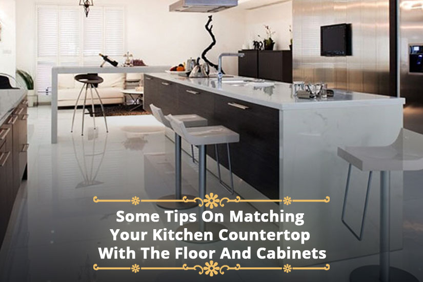 Some Tips On Matching Your Kitchen Countertop With The Floor And Cabinets