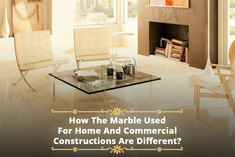 How the marble used for home and commercial constructions are different?