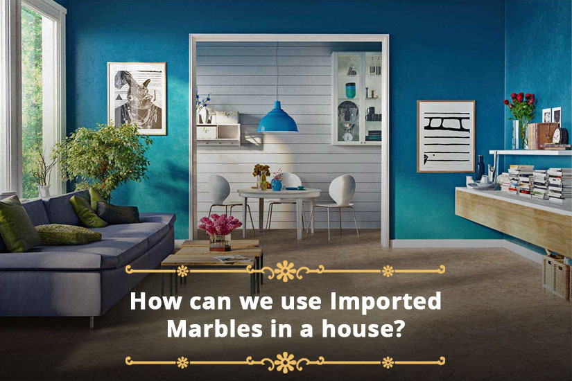 How can we use Imported Marbles in a house?