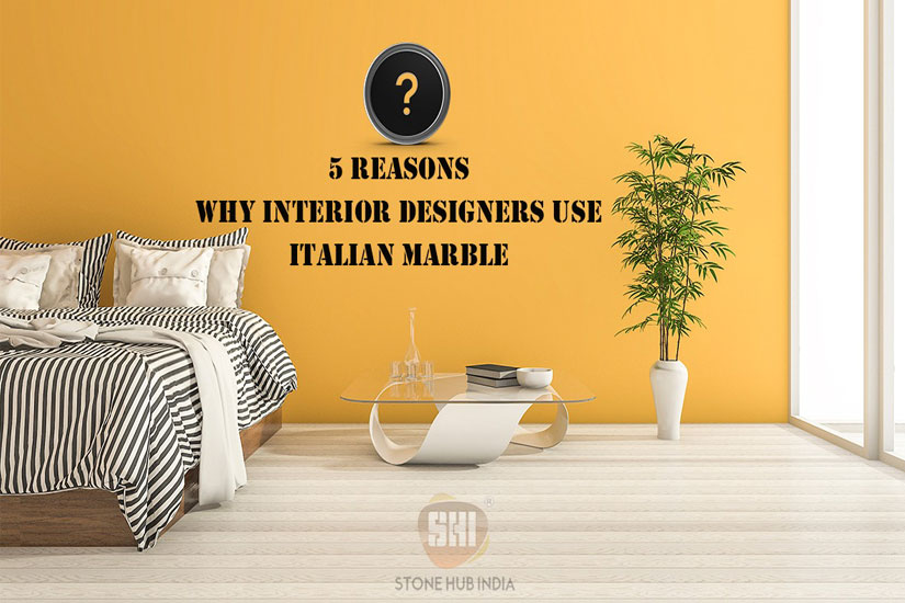5 reasons why interior designers use Italian marble