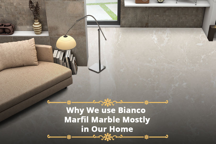 Why We use Bianco Marfil Marble Mostly in Our Home